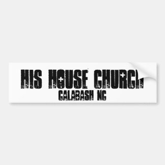 His House Church, Calabash NC Bumper Sticker
