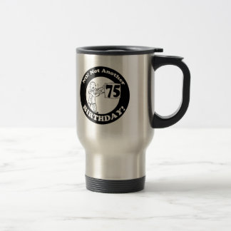 His Not My 75th Birthday Gifts Stainless Steel Travel Mug