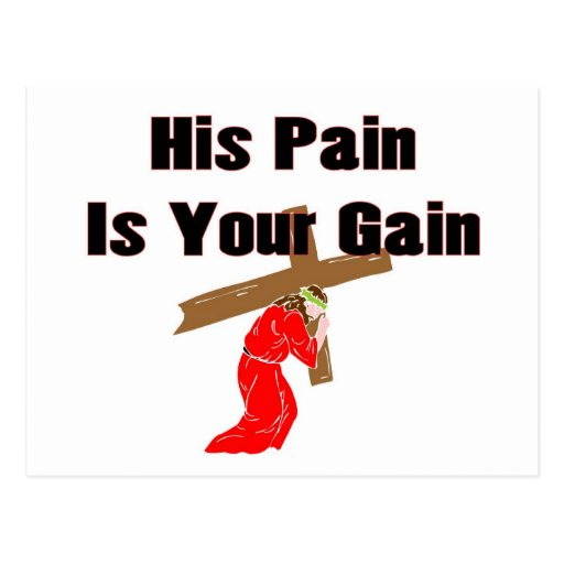 His pain is your gain christian gift item postcard