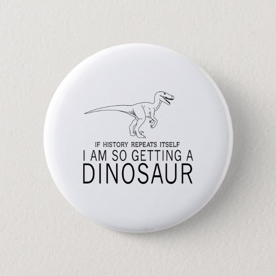 History and Dinosaurs 6 Cm Round Badge
