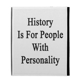 History Is For People With Personality iPad Folio Cases