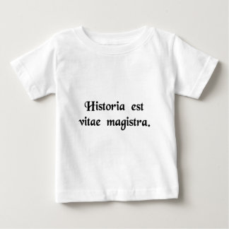 History is the tutor of life. baby T-Shirt