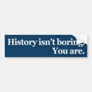History Isn't Boring Bumper Sticker