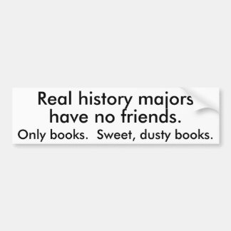 History Majors are Friendless Bumper Sticker