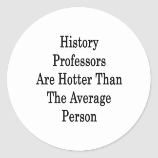 History Professors Are Hotter Than The Average Per Stickers