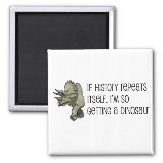 History Repeats Dinosaur Pet Square Magnet