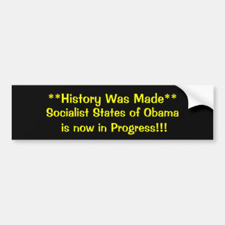**History Was Made**, Socialist States of Obama... Bumper Sticker