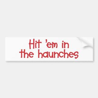 """Hit """"em In The Haunches Bumper Sticker"""