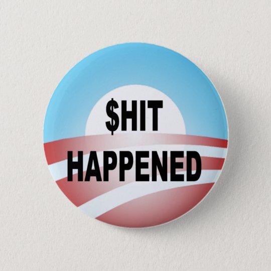 $hit Happened 6 Cm Round Badge