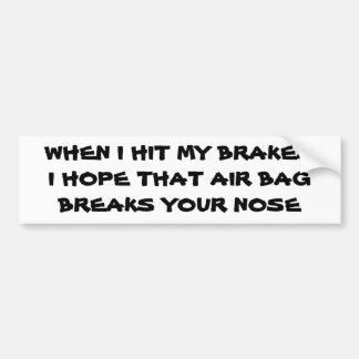 Hit My Brakes Air Bag Breaks Your Nose Bumper Sticker