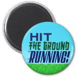 Hit the Ground RUNNING! 6 Cm Round Magnet