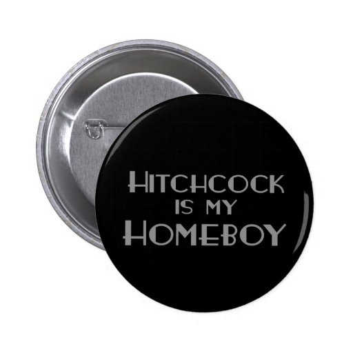 Hithcock is my Homeboy Button