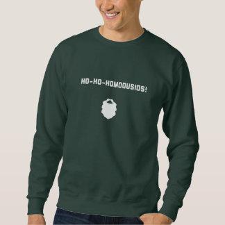 HO-HO-HOMOOOOOOOOOUSIOS! SWEATSHIRT