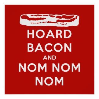 Hoard Bacon and Nom Nom Nom Poster