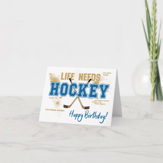 Hockey Birthday Card Life Needs Hockey Zazzle