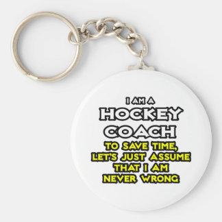 Hockey Coach Assume I Am Never Wrong Key Chain