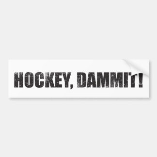 Hockey, Dammit! Bumper Sticker