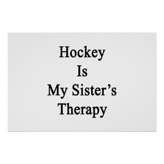 Hockey Is My Sister's Therapy Poster