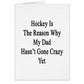 Hockey Is The Reason Why My Dad Hasn t Gone Crazy Greeting Card
