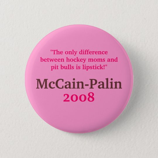 Hockey Moms & Pit Bulls & Lipstick McCain-Palin 08 6 Cm Round Badge