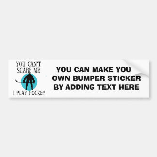 Hockey You Can't Scare Me T-shirts and Gifts Bumper Sticker