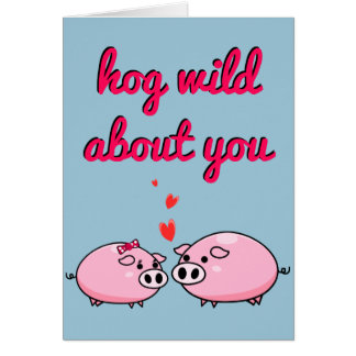 Hog Wild About You - Inside Blank Greeting Card