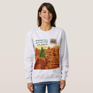 HoHoHo! Kill Another Tree for Jesus - Sweatshirt