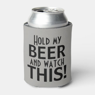 Hold My Beer And Watch This   Funny Can Cooler