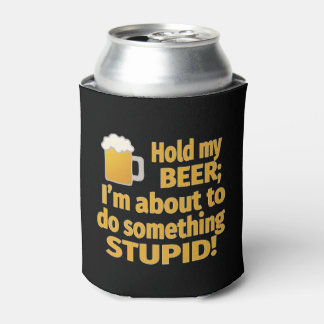 Hold My Beer I'm About To Do Something Stupid Can Cooler