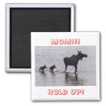 Hold Up!!! Moose Frig Magnets