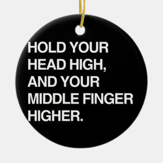 HOLD YOUR HEAD HIGH AND YOUR MIDDLE FINGER HIGHER. CHRISTMAS ORNAMENT