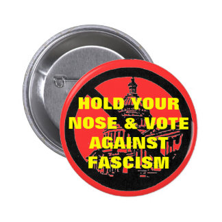 hold your nose and vote against fascism button