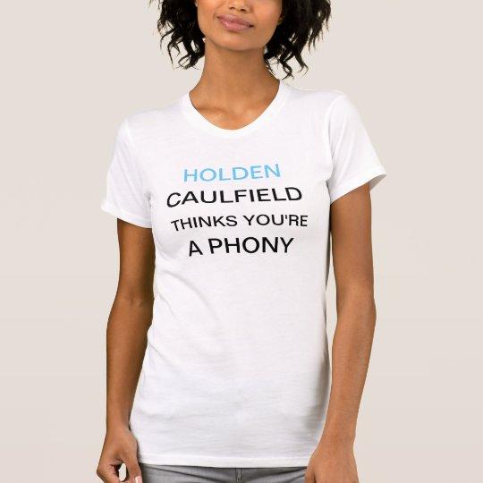 Holden Caulfield Thinks You're a Phoney T-Shirt