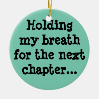 Holding my breath for the next chapter... christmas ornament
