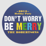 Holiday Gift Label Don't Worry Be Merry Round Stickers