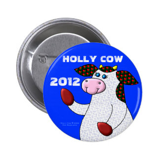Holly Cow For President 2012 Pinback Buttons