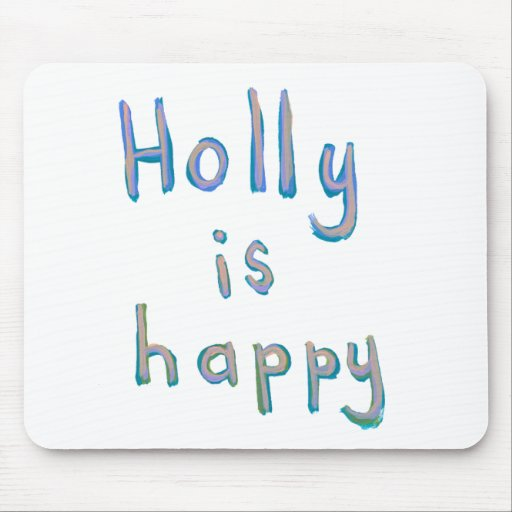 Holly is happy fun cute messy name art paintings mouse pad