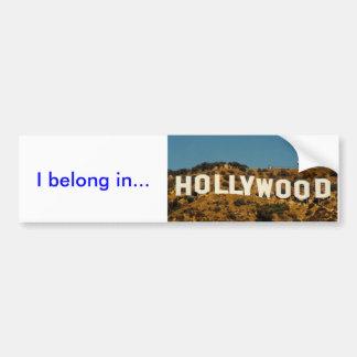 hollywood, I belong in... Bumper Sticker