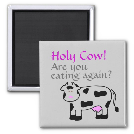 Holy Cow! Are you eating again? Square Magnet