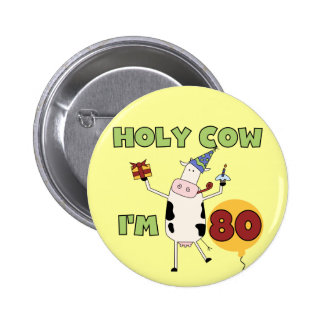 Holy Cow I m 80 Birthday T-shirts and Gifts Button