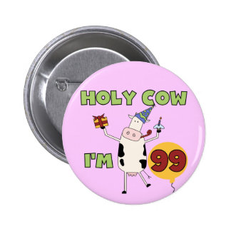 Holy Cow I m 99 Birthday Tshirts and Gifts Button