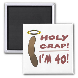 Holy Crap I'm 40! Square Magnet