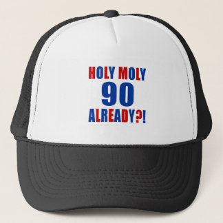 HOLY MOLY 90 ALREADY TRUCKER HAT