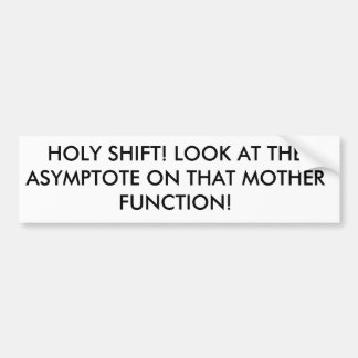 HOLY SHIFT! LOOK AT THE ASYMPTOTE ON THAT MOTHE... BUMPER STICKER