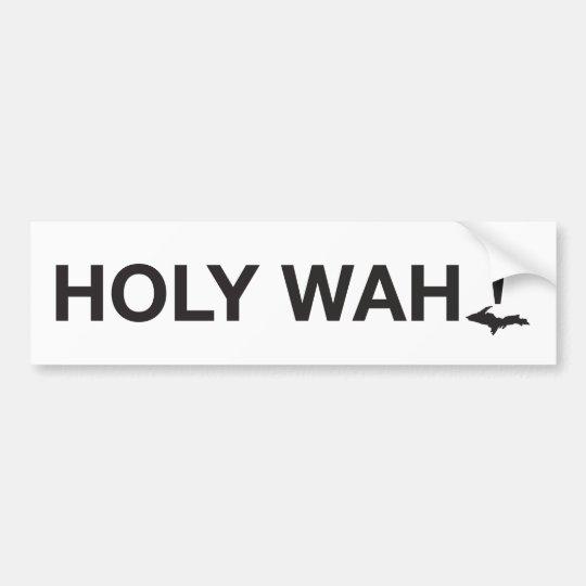 Holy wah! U.P. Bumper Sticker