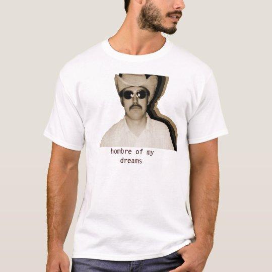 hombre of my dreams T-Shirt