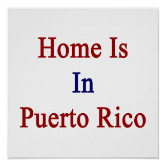 Home Is In Puerto Rico Posters