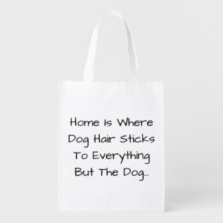 Home Is Where Dog Hair Sticks To Everything But... Reusable Grocery Bag