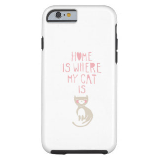 """Home is where my cat is"" Tough iPhone 6 Case"