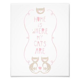 """Home is where my cats are"" Art Print Art Photo"